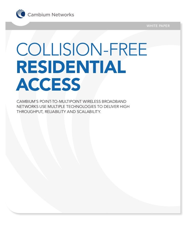 WHITE PAPERCOLLISION-FREERESIDENTIALACCESSCAMBIUM'S POINT-TO-MULTIPOINT WIRELESS BROADBANDNETWORKS USE MULTIPLE TECHNOLOGI...