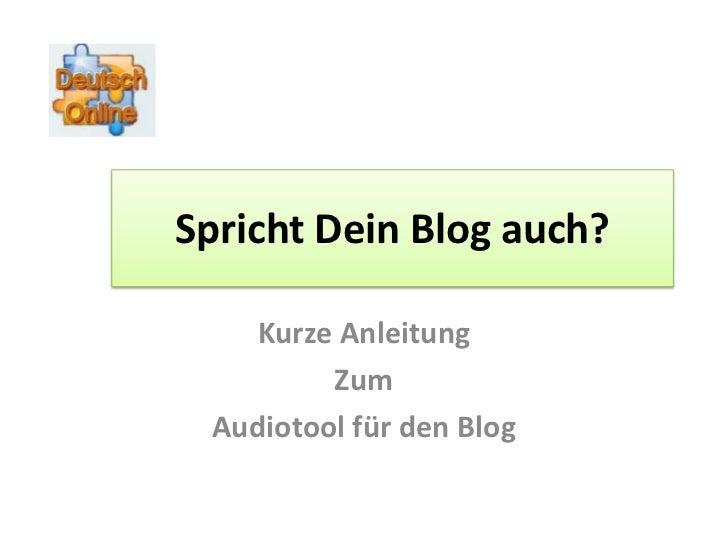 Spricht Dein Blog auch?    Kurze Anleitung         Zum Audiotool für den Blog