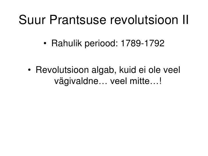 Suur Prantsuse revolutsioonII<br />Rahulik periood: 1789-1792<br />Revolutsioon algab, kuid ei ole veel vägivaldne… veel m...