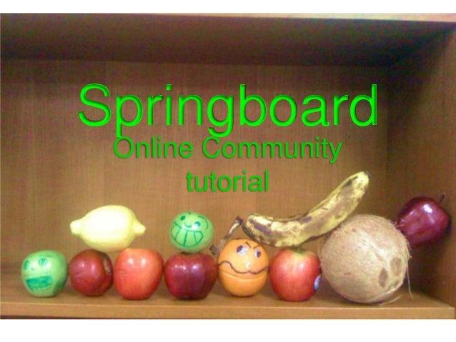 Springboard Online Community      tutorial