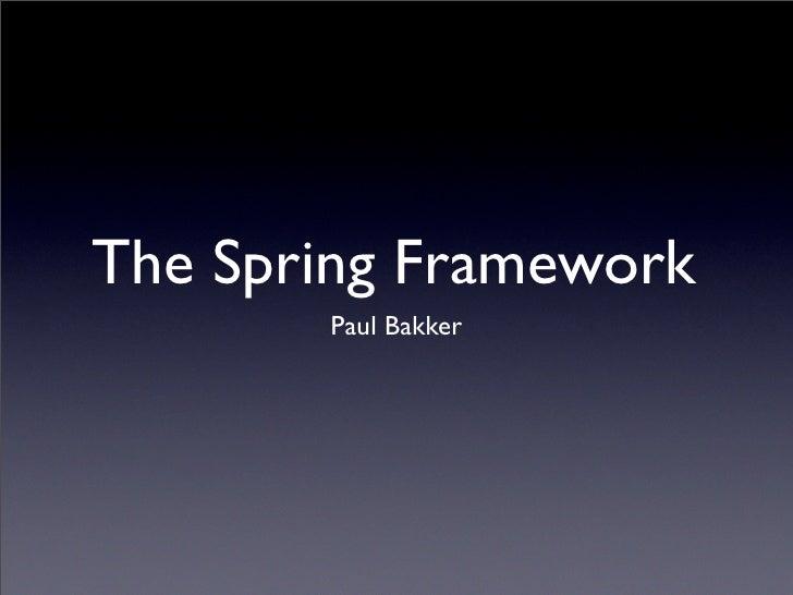The Spring Framework        Paul Bakker