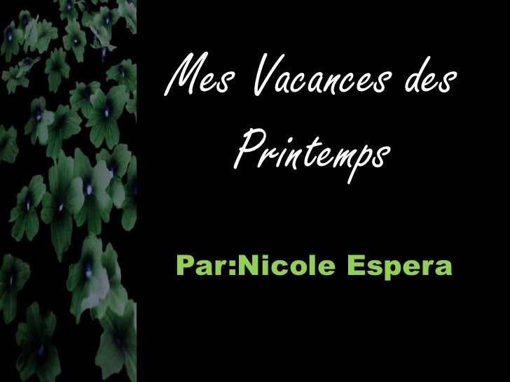 Mes Vacances des    Printemps Par:Nicole Espera