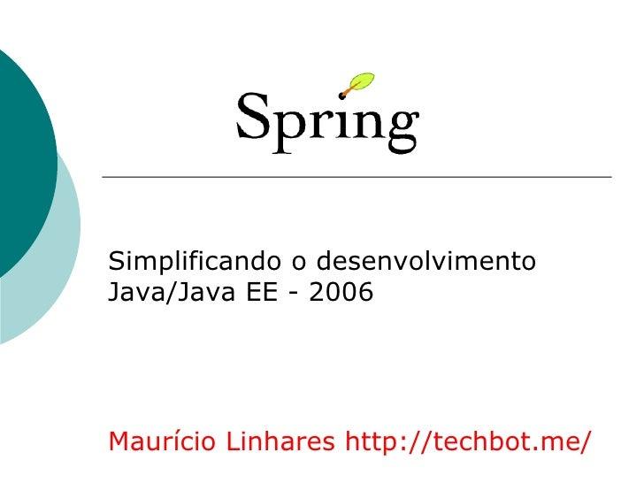 Simplificando o desenvolvimentoJava/Java EE - 2006Maurício Linhares http://techbot.me/