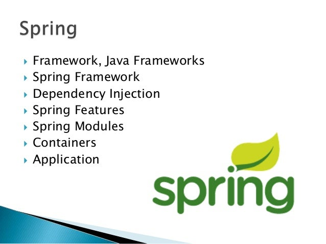  Framework, Java Frameworks  Spring Framework  Dependency Injection  Spring Features  Spring Modules  Containers  A...
