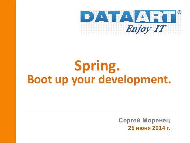 Spring. Boot up your development. Сергей Моренец 26 июня 2014 г.