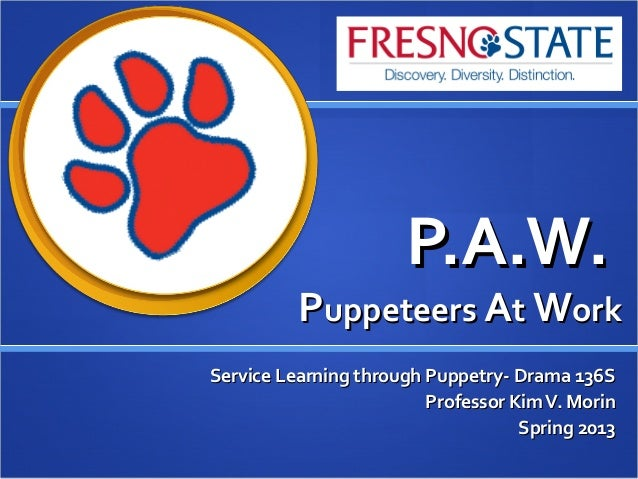 P.A.W.P.A.W. PPuppeteersuppeteers AAtt WWorkork Service Learning through Puppetry- Drama 136SService Learning through Pupp...