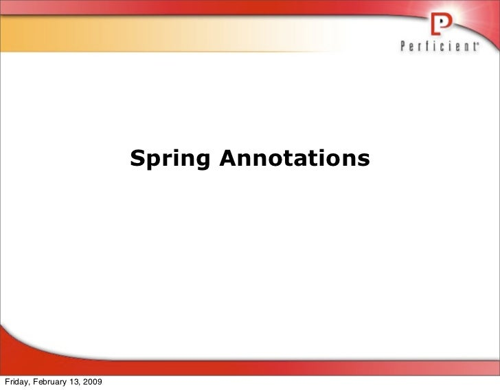 Spring Annotations     Friday, February 13, 2009