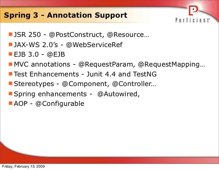 Spring 3 - Annotation Support     JSR 250 - @PostConstruct, @Resource…    JAX-WS 2.0's - @WebServiceRef    EJB 3.0 - @E...