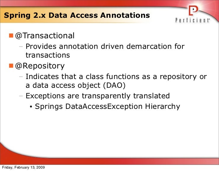 Spring 2.x Data Access Annotations     @Transactional          – Provides annotation driven demarcation for            tr...