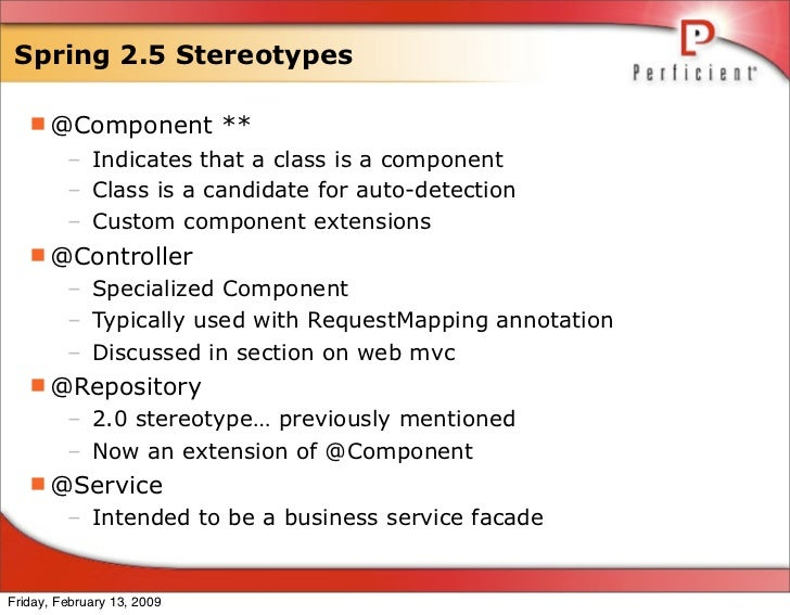 Spring 2.5 Stereotypes     @Component **          – Indicates that a class is a component          – Class is a candidate...