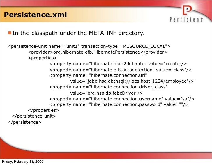 Persistence.xml     In the classpath under the META-INF directory.     <persistence-unit name=quot;unit1quot; transaction...