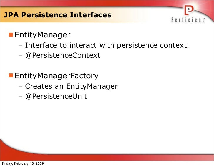 JPA Persistence Interfaces     EntityManager          – Interface to interact with persistence context.          – @Persi...