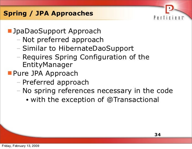 Spring / JPA Approaches     JpaDaoSupport Approach      – Not preferred approach      – Similar to HibernateDaoSupport   ...