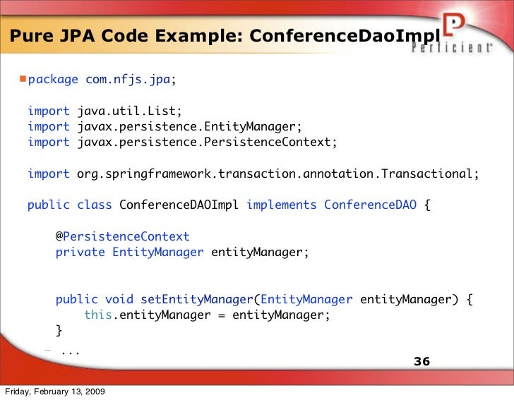Pure JPA Code Example: ConferenceDaoImpl     package com.nfjs.jpa;        import java.util.List;      import javax.persis...