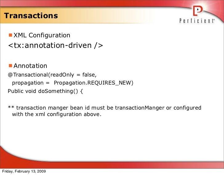 Transactions     XML Configuration    <tx:annotation-driven />     Annotation    @Transactional(readOnly = false,      p...