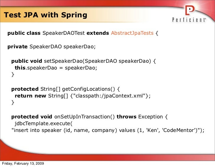 Test JPA with Spring     public class SpeakerDAOTest extends AbstractJpaTests {     private SpeakerDAO speakerDao;       p...