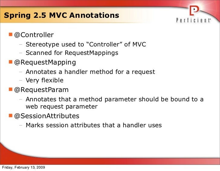 """Spring 2.5 MVC Annotations     @Controller          – Stereotype used to """"Controller"""" of MVC          – Scanned for Reque..."""
