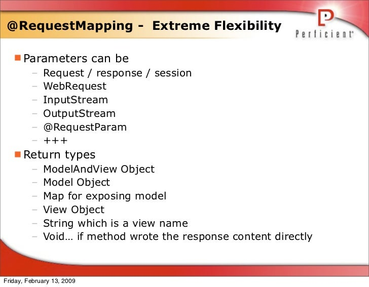 @RequestMapping - Extreme Flexibility     Parameters can be      – Request / response / session      – WebRequest      – ...