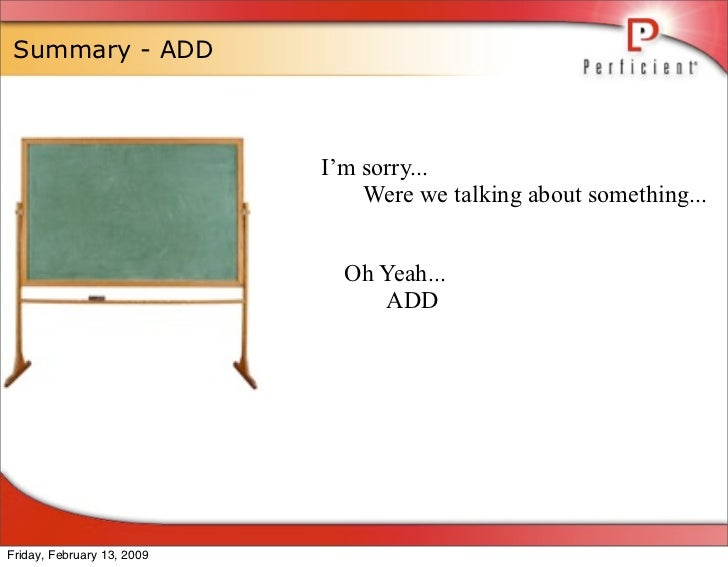 Summary - ADD                                I'm sorry...                                 Were we talking about something....
