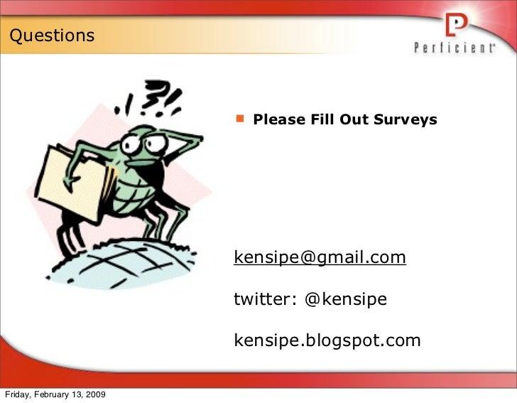 Questions                                 Please Fill Out Surveys                                 kensipe@gmail.com      ...