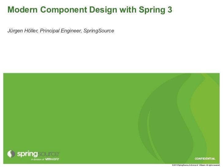 Modern Component Design with Spring 3Jürgen Höller, Principal Engineer, SpringSource                                      ...