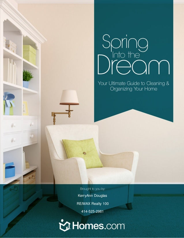 Your Ultimate Guide to Cleaning &Organizing Your HomeBrought to you by:KerryAnn DouglasRE/MAX Realty 100414-525-2981