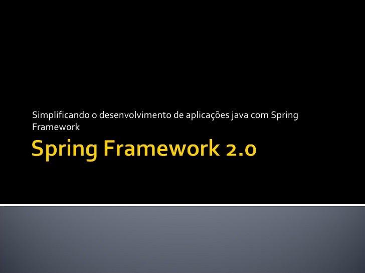 Simplificando o desenvolvimento de aplicações java com Spring Framework