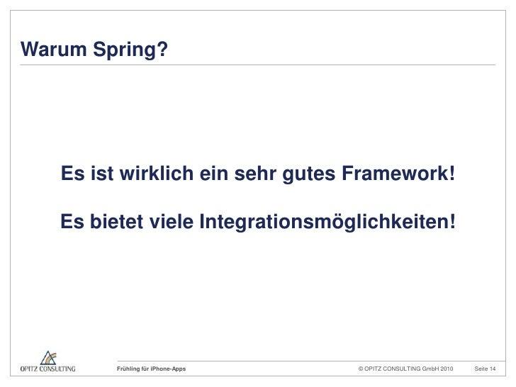 Warum Spring?<br />Es ist wirklich ein sehr gutes Framework!<br />Es bietet viele Integrationsmöglichkeiten!<br />