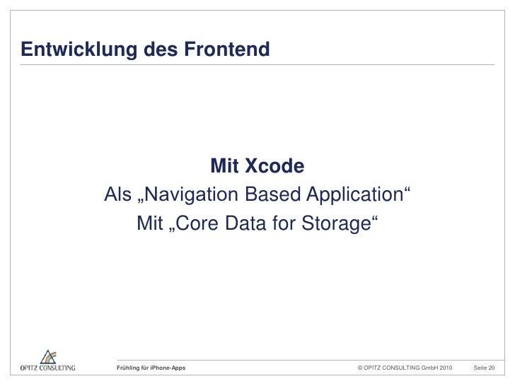 """Entwicklung des Frontend<br />Mit Xcode<br />Als """"Navigation BasedApplication""""<br />Mit """"Core Data forStorage""""<br />"""