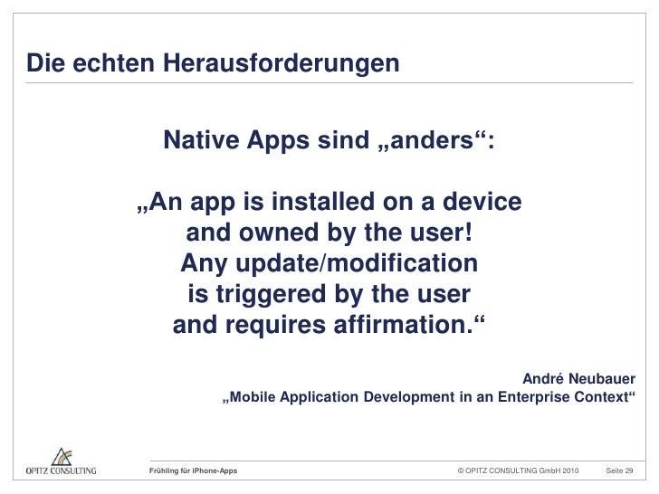 "Die echten Herausforderungen<br />Native Apps sind ""anders"":<br />""An appisinstalled on a device<br />and ownedbytheuser!<..."