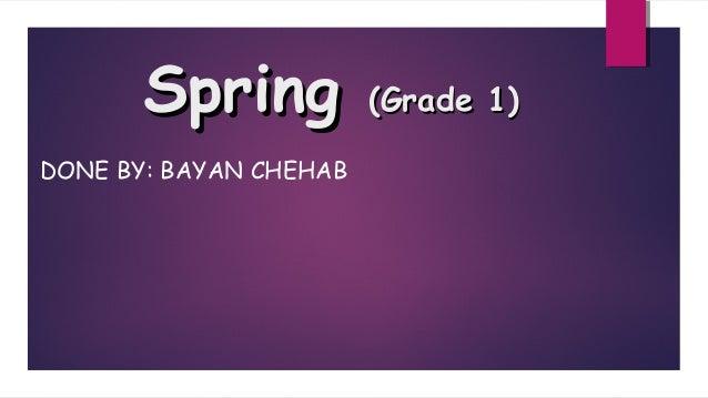 SpringSpring (Grade 1)(Grade 1) DONE BY: BAYAN CHEHAB