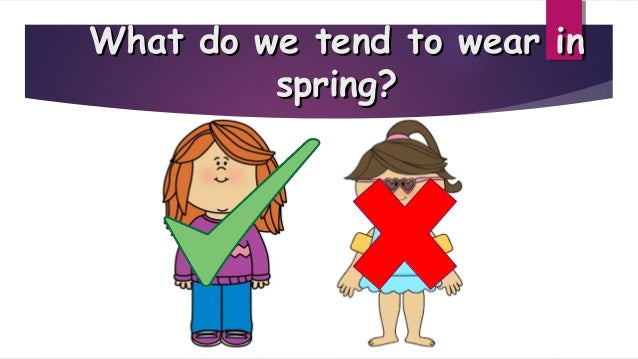 What do we tend to wear inWhat do we tend to wear in spring?spring?