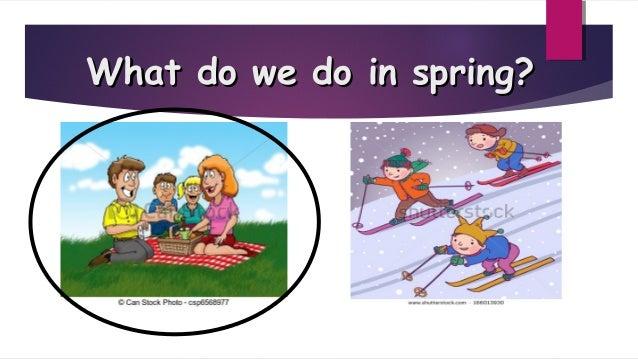 What do we do in spring?What do we do in spring?