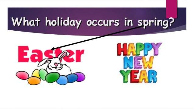 What holiday occurs in spring?What holiday occurs in spring?