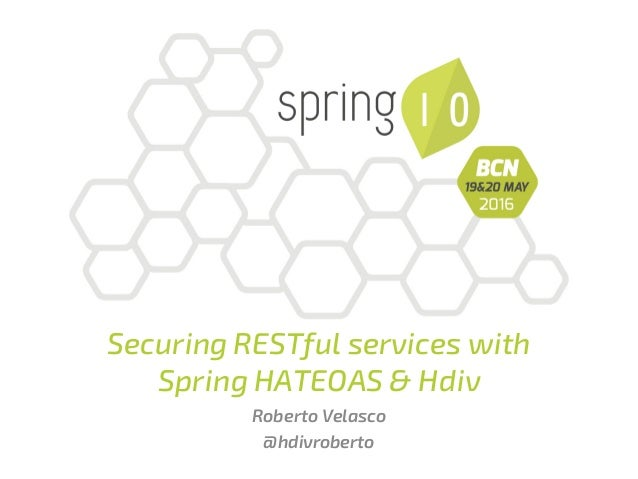Securing RESTful services with Spring HATEOAS & Hdiv Roberto Velasco @hdivroberto
