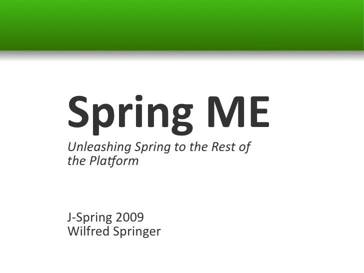 Spring ME Unleashing Spring to the Rest of the Platorm   J-Spring 2009 Wilfred Springer