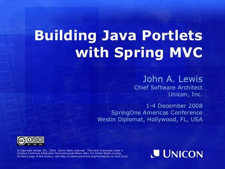 Building Java Portlets with Spring MVC <ul><ul><li>John A. Lewis </li></ul></ul><ul><ul><li>Chief Software Architect Unico...