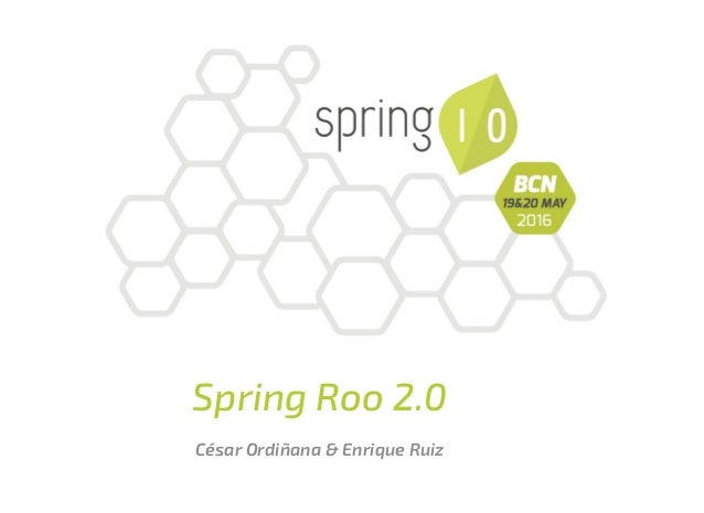 Spring Roo 2.0 César Ordiñana & Enrique Ruiz