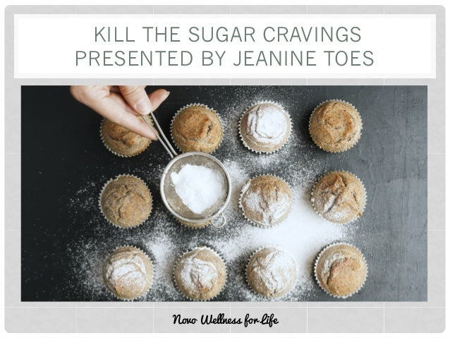 KILL THE SUGAR CRAVINGS PRESENTED BY JEANINE TOES Novo Wellness for Life