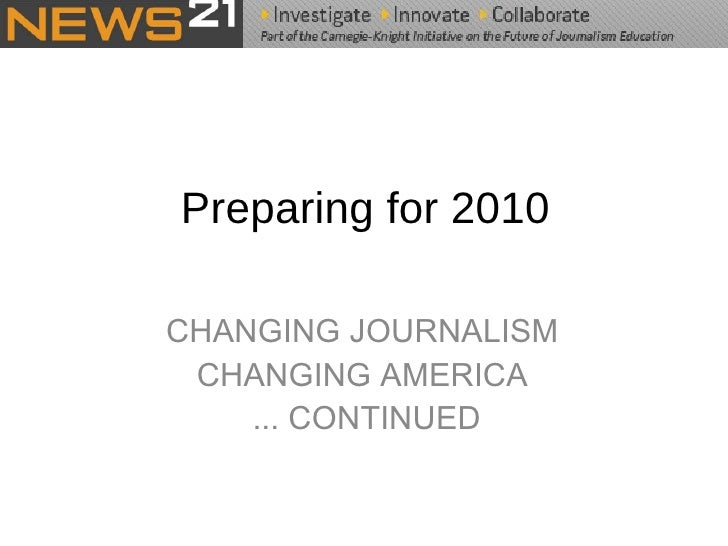 Preparing for 2010 <ul><li>CHANGING JOURNALISM </li></ul><ul><li>CHANGING AMERICA </li></ul><ul><li>... CONTINUED </li></ul>