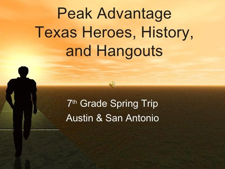 Peak Advantage Texas Heroes, History, and Hangouts 7 th  Grade Spring Trip Austin & San Antonio