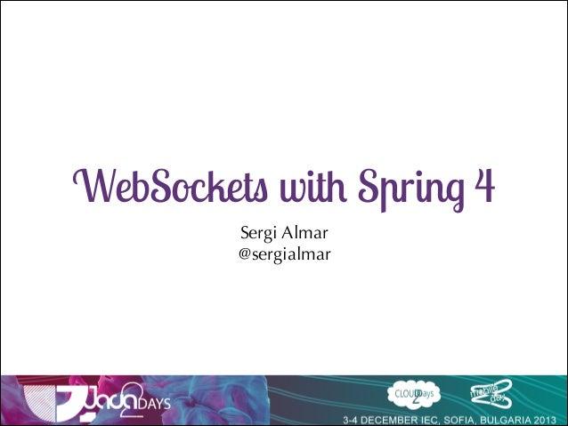 WebSockets with Spring 4 Sergi Almar @sergialmar