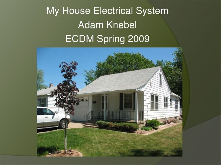 My House Electrical System<br />Adam Knebel<br />ECDM Spring 2009<br />