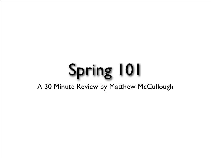 Spring 101 A 30 Minute Review by Matthew McCullough