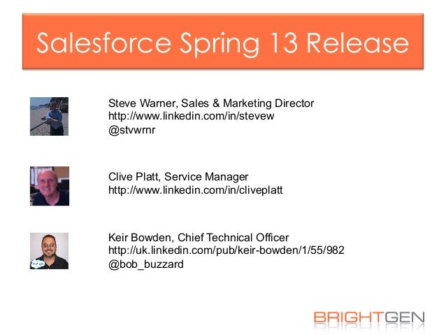Salesforce Spring 13 Release Keir Bowden, Chief Technical Officer http://uk.linkedin.com/pub/keir-bowden/1/55/982 @bob_buz...