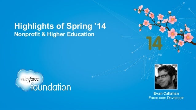 Highlights of Spring '14 Nonprofit & Higher Education  Evan Callahan Force.com Developer