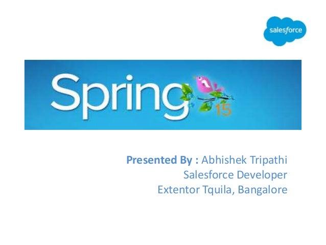 Presented By : Abhishek Tripathi Salesforce Developer Extentor Tquila, Bangalore
