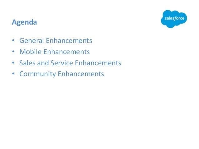 Agenda • General Enhancements • Mobile Enhancements • Sales and Service Enhancements • Community Enhancements