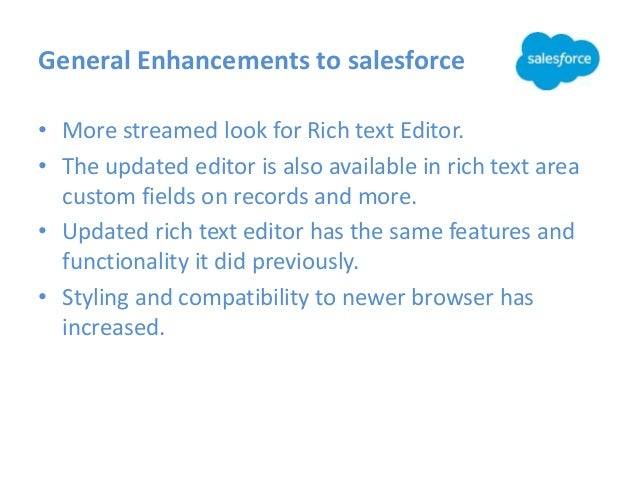 General Enhancements to salesforce • More streamed look for Rich text Editor. • The updated editor is also available in ri...