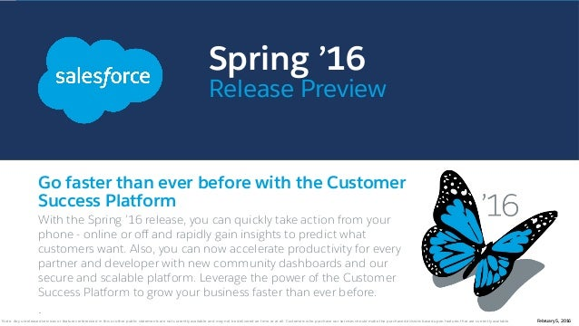 Spring '16 Release Preview Go faster than ever before with the Customer Success Platform With the Spring '16 release, you ...